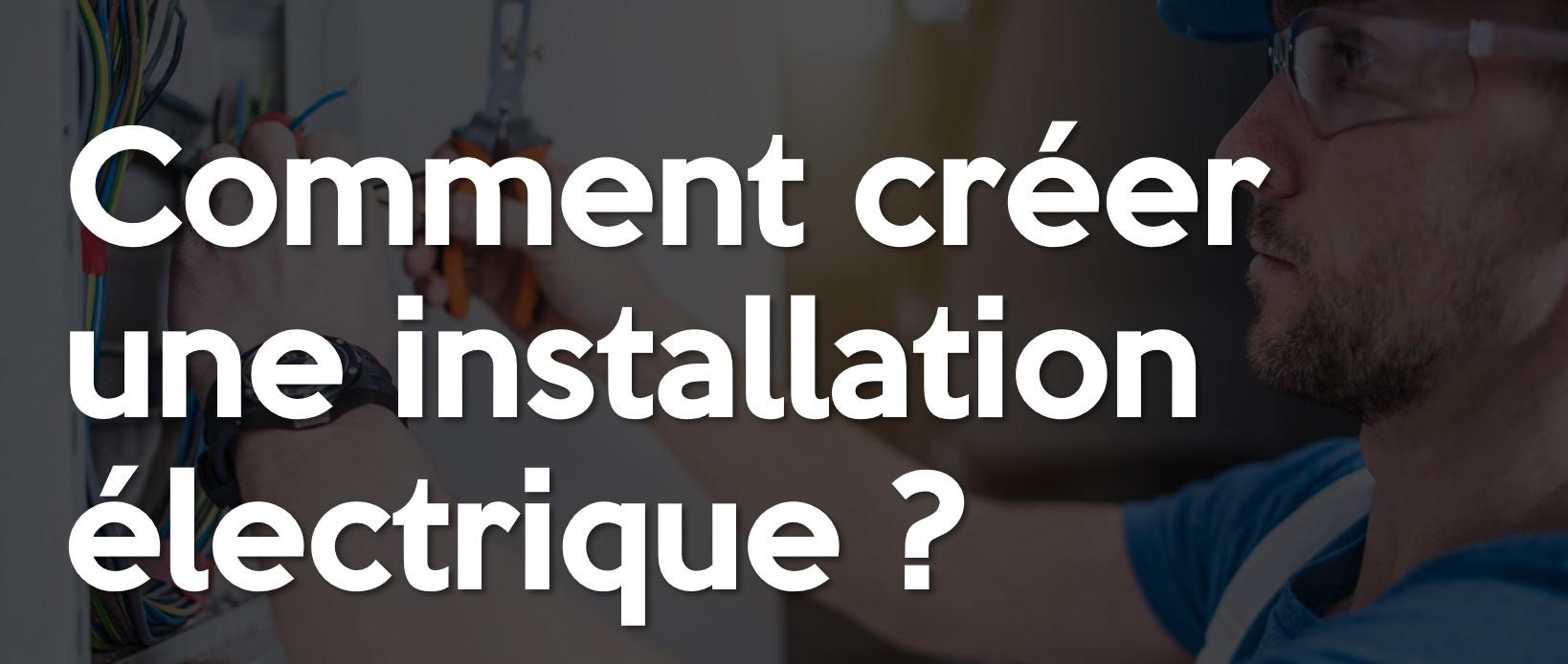 Comment créer une installation électrique?